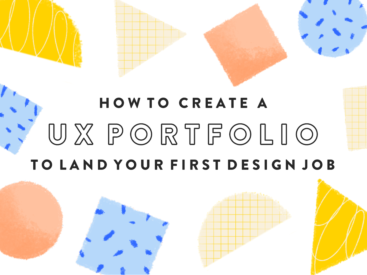 How To Create A Ux Portfolio To Land Your First Design Job Dribbble Design Blog