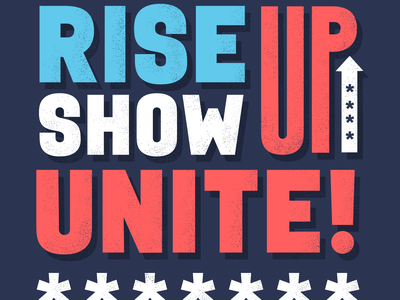 Rise up. Show up. Unite! riseupshowupunite
