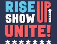 Rise up. Show up. Unite! riseupshowupunite