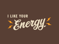I like your energy