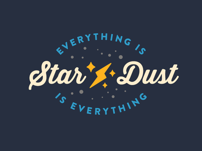 Everything is star dust is everything