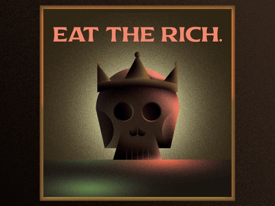 Eat the Rich crown king wealth justice political politics texture skull illustration