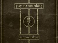 Sad & Slow