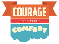 Courage Before Comfort