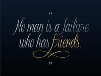 """No man is a failure who has friends"""
