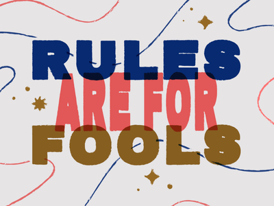 Rules are for Fools funny fun rules are for fools fools phrases typographic type sparkle color bold texture lettering illustration design typography rules