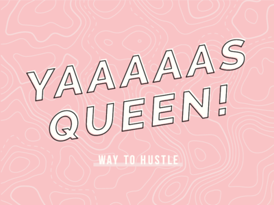 Yaaaas Queen! // Lady Boss