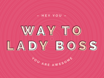 Way to Lady Boss // Lady Boss