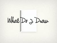 What Do I Draw? Logo Concept