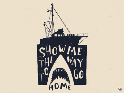 Show Me The Way To Go Home pop culture hand drawn typography texture lettering illustration spielberg jaws grunge design
