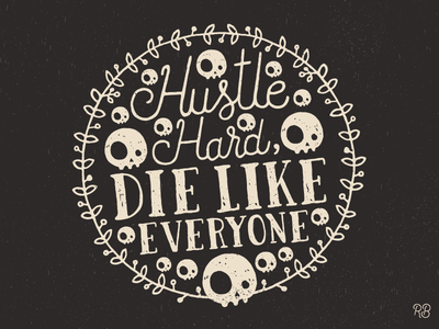 Hustle Hard, Die Like Everyone hand drawn typography texture spooky lettering illustration grunge design skull skulls