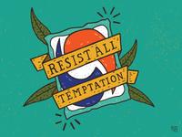 Resist All Temptation