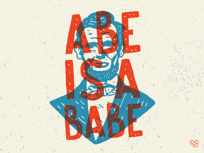 Abe is a Babe hand drawn babe lincoln abe lincoln typography texture lettering illustration grunge usa president presidents