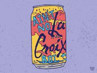 Ain't No La Croix Boi