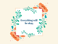 Everything will be okay. flowers illustration plants design graphic design minimal resistance courage leaf petals flowers message illustration