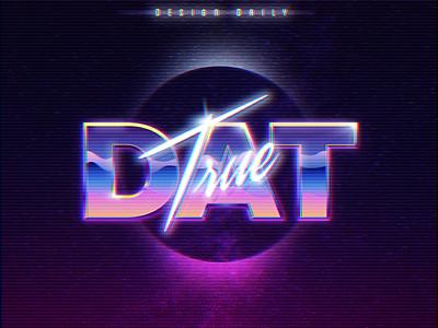True DAT! popular amazing retro neon 80s space true graphic design illustration