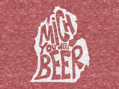 Mich You Were Beer