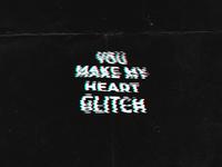 You make my heart glitch