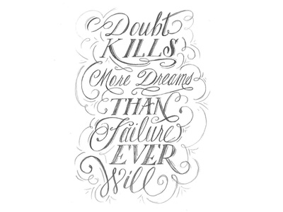Doubt Kills More Dreams Than Failure Ever Will hand drawn pencil quote poster design hand lettering lettering type sketch