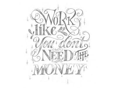 Work Like You Don't Need the Money calligraphy pencil poster design quote hand lettering lettering sketch drawing