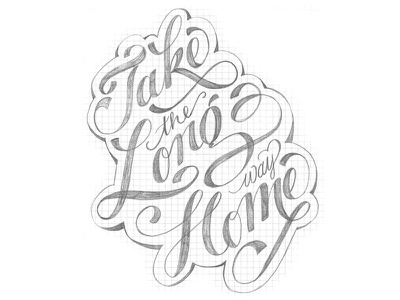 Take The Long Way Home hand lettering calligraphy sign painting type wip sketch lettering