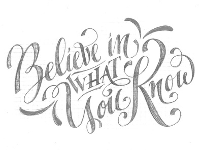 Believe in What You Know quote motivation pencil hand lettering calligraphy type wip sketch lettering