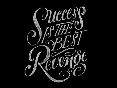 Success is the best Revenge! r s pencil drawing black and white calligraphy lettering type hand lettering
