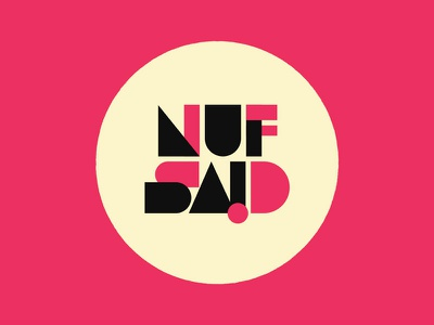 """Nuf Said"" Logo branding. letters illustrator vector geometry shapes lettering typography type band music logo"