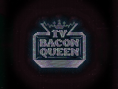 TV Bacon Queen vhs glow bacon television tv tuesday badge dot glitch vintage retro 8-bit texture bitmap