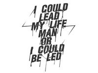 I could lead my life