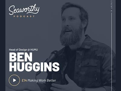 Seaworthy - Episode 14 with Ben Huggins, Head of Design @ Humu behavioral design product design design seaworthy podcast art podcast