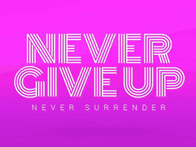 Never Give Up Never Surrender 19 365 By Daniel Herron Dribbble