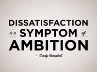 """Dissatisfaction is a symptom of ambition"""