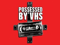 Possessed by VHS
