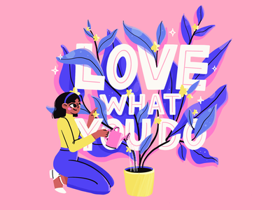 Love What You Do🌸 character design 2d quote type art typogaphy hobby home leaves nature happy inspiration flat love girl flowers plants illustration