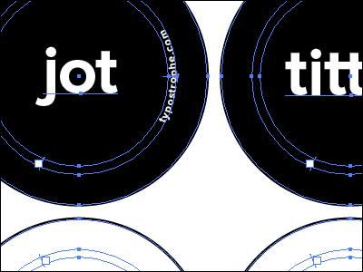 Jots & Tittles jot tittle type typography typostrophe typecon button black white proximanova illustrator