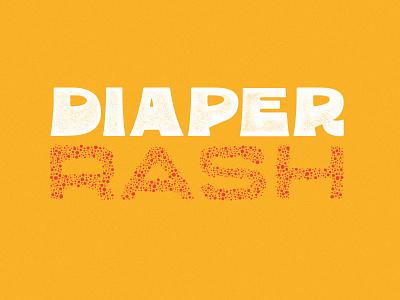 Diaper Rash design typographic type typogaphy