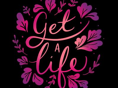 Get a life violet pink degrade black phrase typography lettering floral flowers