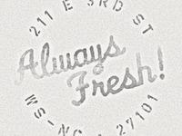 Always Fresh!