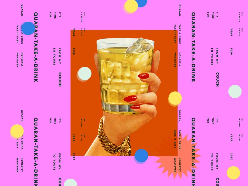 It's Quaran-take-a-drink, right? 2020 design visual design random texture pattern alcohol drink quarantine