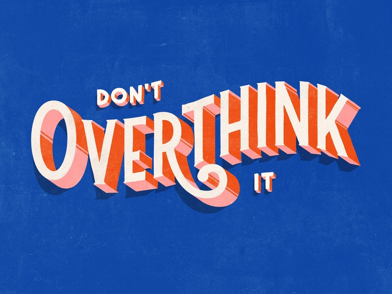 Don't overthing it!