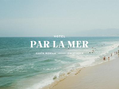 Hotel Par La Mer wordmark hospitality hotel california santa monica lockup identity branding logo