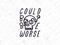 Could Be Worse - (Tough Love Type)