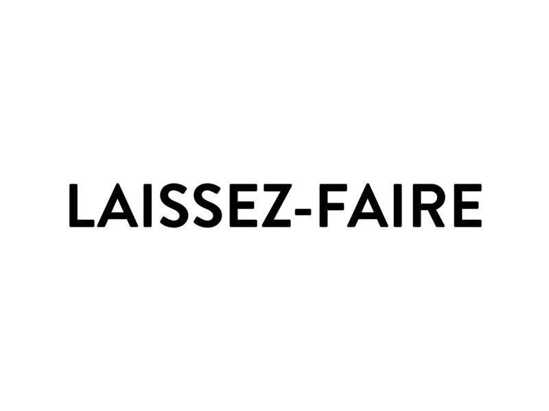 Laissez-faire • Let people be values freedom