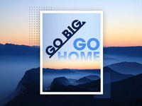 Go big or go home poster design