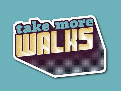take more walks takeaway 3d halftone lettering inspiration designers walks sticker