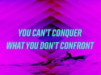 You Can't Conquer What You Don't Confront