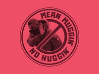 Mean Muggin' No Huggin'