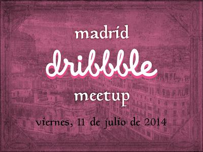 Madrid Meetup - 11/JUL/2014 dribbble meetup madrid july 2014