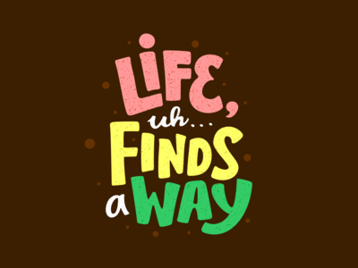 Life, Uh... Finds a Way dinosaur movie quote design branding illustration logo typework lettering vector typography